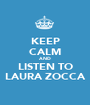 KEEP CALM AND LISTEN TO LAURA ZOCCA - Personalised Poster A1 size