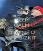 KEEP CALM and LISTEN TO LIMP BIZKIT - Personalised Poster A1 size