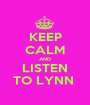 KEEP CALM AND LISTEN TO LYNN  - Personalised Poster A1 size