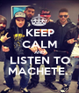 KEEP CALM AND LISTEN TO MACHETE.  - Personalised Poster A1 size