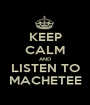 KEEP CALM AND LISTEN TO MACHETEE - Personalised Poster A1 size