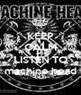 KEEP CALM AND LISTEN TO machine head - Personalised Poster A1 size