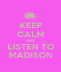 KEEP CALM AND LISTEN TO MADISON - Personalised Poster A1 size