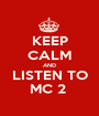 KEEP CALM AND LISTEN TO MC 2  - Personalised Poster A1 size