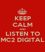 KEEP CALM AND LISTEN TO MC2 DIGITAL - Personalised Poster A1 size