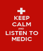 KEEP CALM AND  LISTEN TO MEDIC - Personalised Poster A1 size