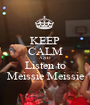 KEEP CALM AND Listen to Meissie Meissie - Personalised Poster A1 size