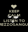 KEEP CALM AND LISTEN TO MEZZOSANGUE - Personalised Poster A1 size