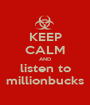 KEEP CALM AND listen to millionbucks - Personalised Poster A1 size