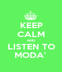 KEEP CALM AND LISTEN TO MODA'  - Personalised Poster A1 size