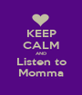 KEEP CALM AND Listen to Momma - Personalised Poster A1 size