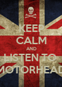 KEEP CALM AND LISTEN TO  MOTORHEAD - Personalised Poster A1 size