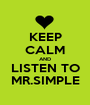 KEEP CALM AND LISTEN TO MR.SIMPLE - Personalised Poster A1 size