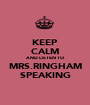 KEEP CALM AND LISTEN TO MRS.RINGHAM SPEAKING - Personalised Poster A1 size