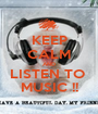 KEEP CALM AND LISTEN TO  MUSIC !! - Personalised Poster A1 size