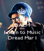 KEEP CALM AND Listen to Music Dread Mar I - Personalised Poster A1 size