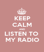 KEEP CALM AND LISTEN TO  MY RADIO - Personalised Poster A1 size
