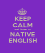 KEEP CALM and listen to NATIVE ENGLISH - Personalised Poster A1 size