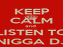 KEEP CALM and  LISTEN TO NIGGA DJ - Personalised Poster A1 size