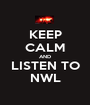 KEEP CALM AND LISTEN TO NWL - Personalised Poster A1 size