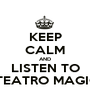 KEEP CALM AND LISTEN TO O TEATRO MAGICO - Personalised Poster A1 size