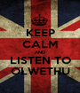 KEEP CALM AND LISTEN TO OLWETHU - Personalised Poster A1 size