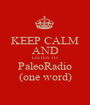 KEEP CALM AND LISTEN TO PaleoRadio (one word) - Personalised Poster A1 size