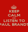 KEEP CALM AND LISTEN TO PAUL BRANDT - Personalised Poster A1 size