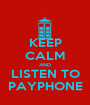 KEEP CALM AND LISTEN TO PAYPHONE - Personalised Poster A1 size
