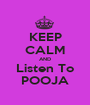 KEEP CALM AND Listen To POOJA - Personalised Poster A1 size