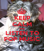 KEEP CALM AND LISTEN TO POP MUSIC - Personalised Poster A1 size