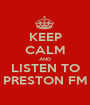KEEP CALM AND LISTEN TO PRESTON FM - Personalised Poster A1 size