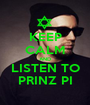 KEEP CALM AND LISTEN TO PRINZ PI - Personalised Poster A1 size