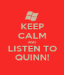 KEEP CALM AND LISTEN TO QUINN! - Personalised Poster A1 size