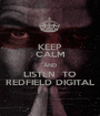 KEEP CALM AND LISTEN  TO REDFIELD DIGITAL - Personalised Poster A1 size