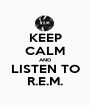 KEEP CALM AND LISTEN TO R.E.M. - Personalised Poster A1 size