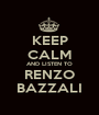 KEEP CALM AND LISTEN TO RENZO BAZZALI - Personalised Poster A1 size