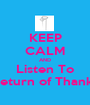 KEEP CALM AND Listen To Return of Thanks - Personalised Poster A1 size