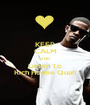 KEEP CALM AND Listen To Rich Homie Quan - Personalised Poster A1 size