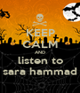 KEEP CALM AND listen to sara hammad - Personalised Poster A1 size