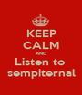 KEEP CALM AND Listen to  sempiternal - Personalised Poster A1 size