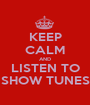 KEEP CALM AND LISTEN TO SHOW TUNES - Personalised Poster A1 size