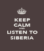 KEEP CALM AND LISTEN TO SIBERIA - Personalised Poster A1 size