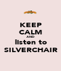 KEEP CALM AND listen to SILVERCHAIR - Personalised Poster A1 size