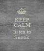 KEEP CALM AND listen to Snook - Personalised Poster A1 size