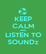 KEEP CALM AND LISTEN TO SOUNDz - Personalised Poster A1 size