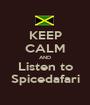 KEEP CALM AND Listen to Spicedafari - Personalised Poster A1 size