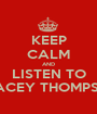 KEEP CALM AND LISTEN TO STACEY THOMPSON - Personalised Poster A1 size