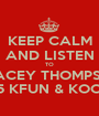 KEEP CALM AND LISTEN TO STACEY THOMPSON ON 99.5 KFUN & KOOL 105.3 - Personalised Poster A1 size