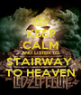 KEEP CALM AND LISTEN TO STAIRWAY  TO HEAVEN - Personalised Poster A1 size